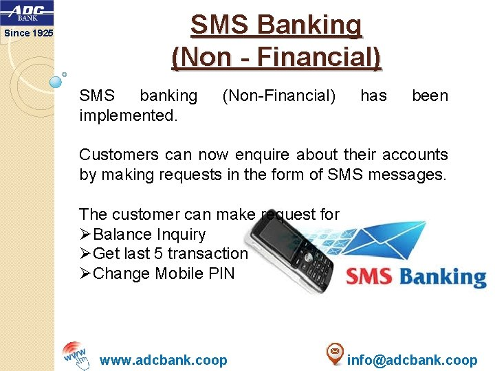 Since 1925 SMS Banking (Non - Financial) SMS banking implemented. (Non-Financial) has been Customers