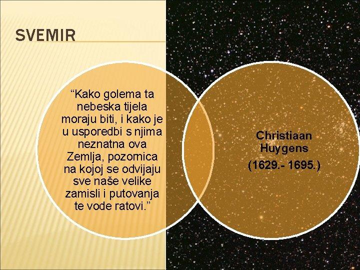 """SVEMIR """"Kako golema ta nebeska tijela moraju biti, i kako je u usporedbi s"""