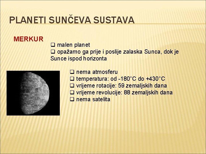 PLANETI SUNČEVA SUSTAVA MERKUR q malen planet q opažamo ga prije i poslije zalaska