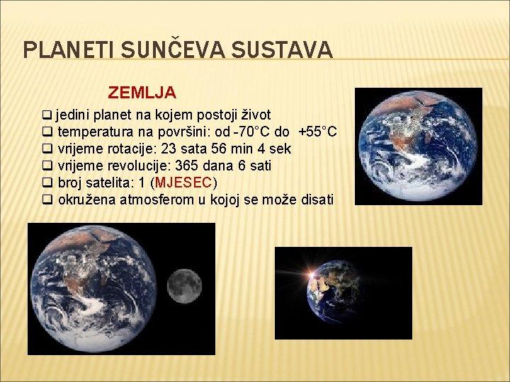 PLANETI SUNČEVA SUSTAVA ZEMLJA q jedini planet na kojem postoji život q temperatura na