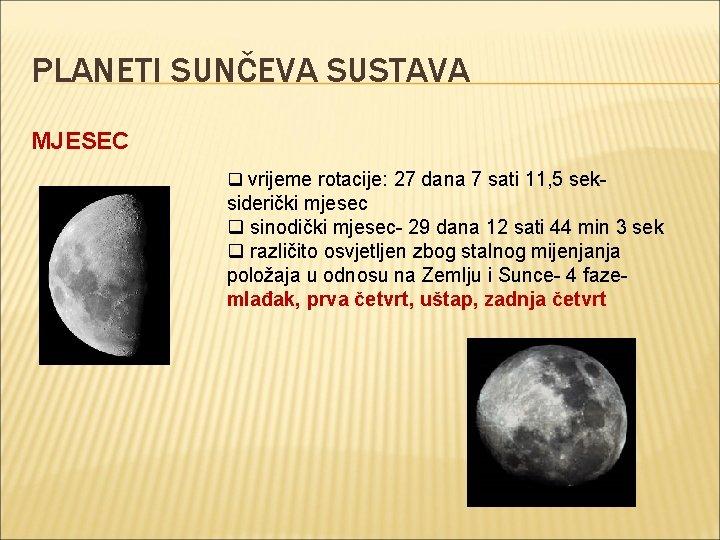 PLANETI SUNČEVA SUSTAVA MJESEC q vrijeme rotacije: 27 dana 7 sati 11, 5 sek-