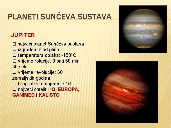 PLANETI SUNČEVA SUSTAVA JUPITER q najveći planet Sunčeva sustava q izgrađen je od plina