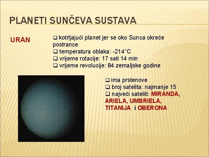 PLANETI SUNČEVA SUSTAVA URAN q kotrljajući planet jer se oko Sunca okreće postrance q