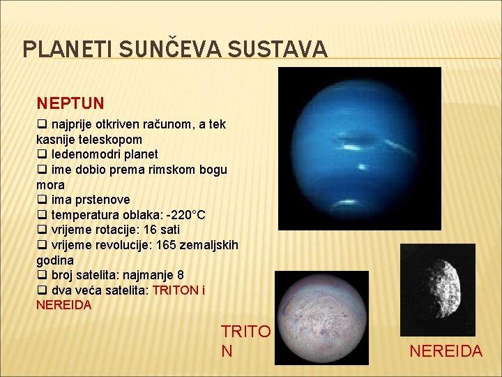PLANETI SUNČEVA SUSTAVA NEPTUN q najprije otkriven računom, a tek kasnije teleskopom q ledenomodri