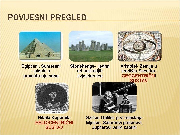 POVIJESNI PREGLED Egipćani, Sumerani - pioniri u promatranju neba Stonehenge- jedna od najstarijih zvjezdarnica