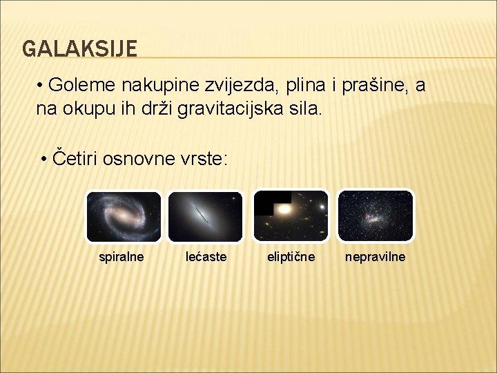 GALAKSIJE • Goleme nakupine zvijezda, plina i prašine, a na okupu ih drži gravitacijska