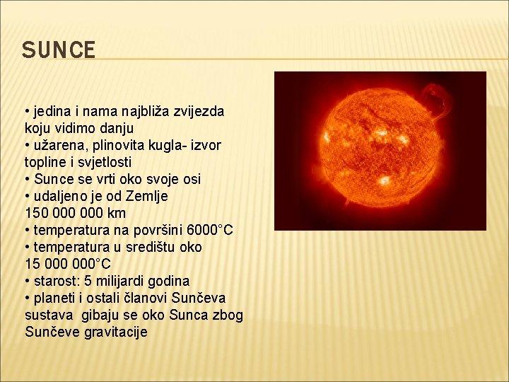 SUNCE • jedina i nama najbliža zvijezda koju vidimo danju • užarena, plinovita kugla-