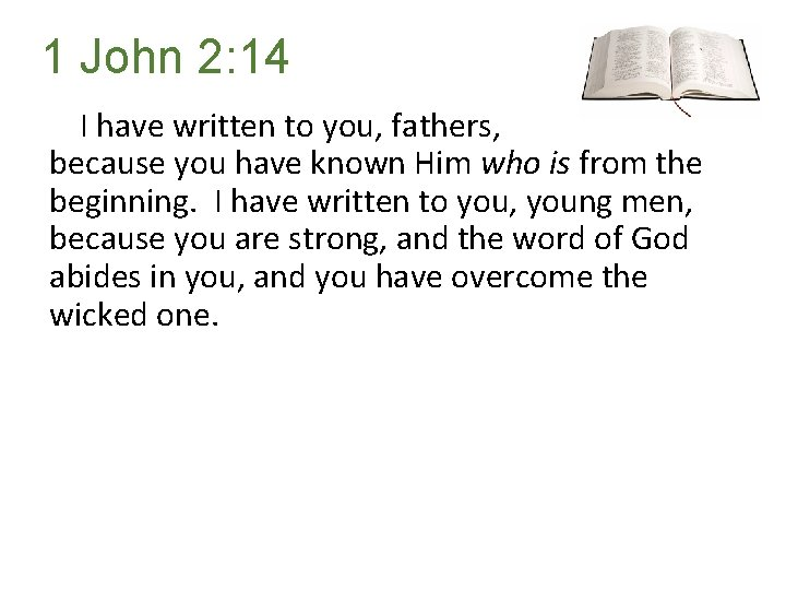 1 John 2: 14 I have written to you, fathers, because you have known