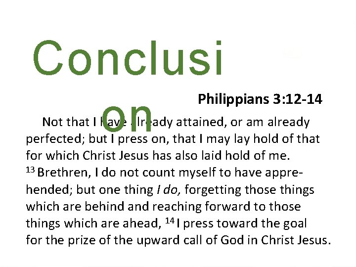 Conclusi on Philippians 3: 12 -14 Not that I have already attained, or am