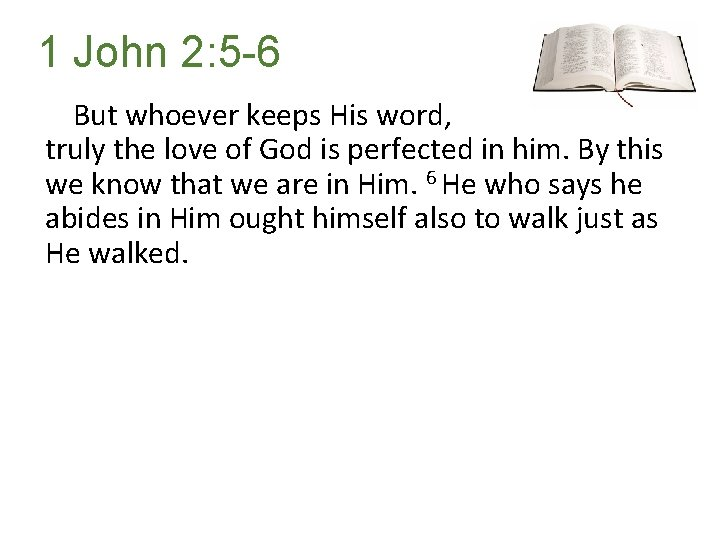 1 John 2: 5 -6 But whoever keeps His word, truly the love of