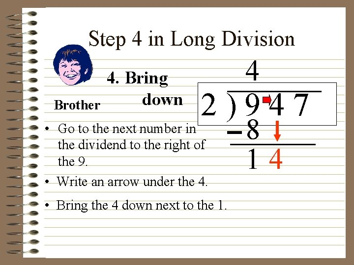 Step 4 in Long Division Brother 4. Bring down 4 2)947 • Go to