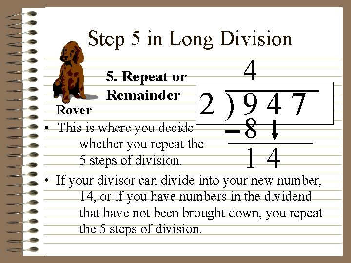 Step 5 in Long Division 5. Repeat or Remainder 4 2)947 Rover • This