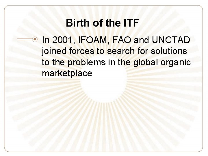 Birth of the ITF In 2001, IFOAM, FAO and UNCTAD joined forces to search