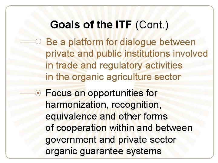 Goals of the ITF (Cont. ) Be a platform for dialogue between private and