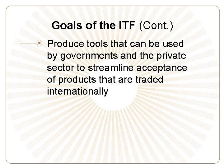 Goals of the ITF (Cont. ) Produce tools that can be used by governments