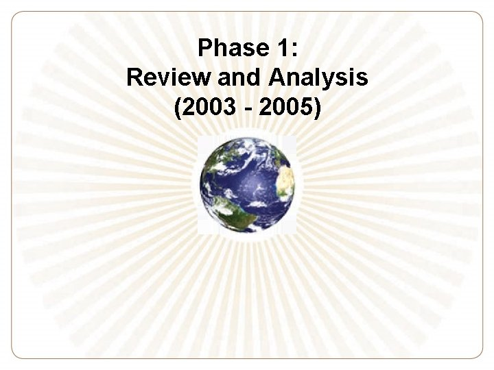 Phase 1: Review and Analysis (2003 - 2005)