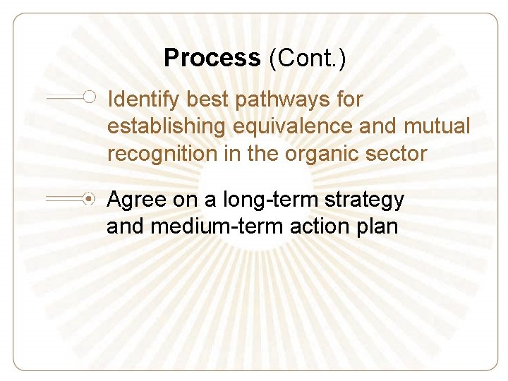 Process (Cont. ) Identify best pathways for establishing equivalence and mutual recognition in the