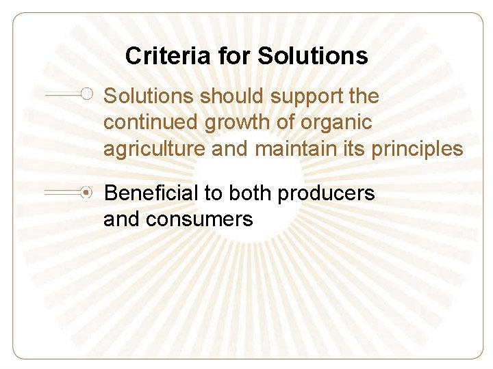Criteria for Solutions should support the continued growth of organic agriculture and maintain its