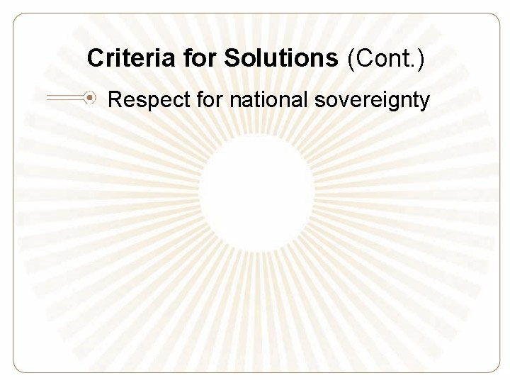Criteria for Solutions (Cont. ) Respect for national sovereignty