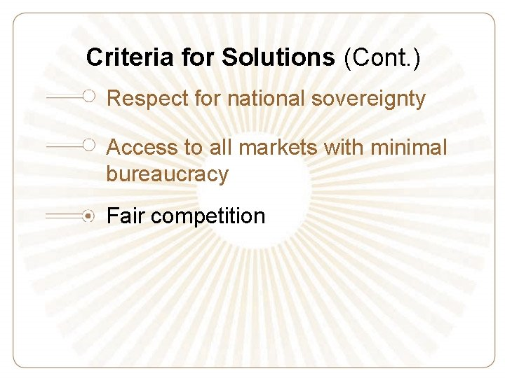 Criteria for Solutions (Cont. ) Respect for national sovereignty Access to all markets with