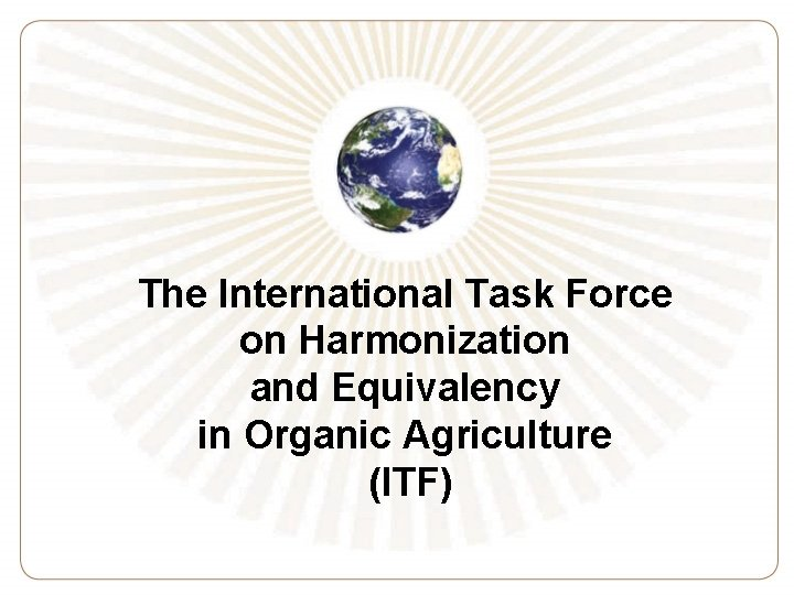 The International Task Force on Harmonization and Equivalency in Organic Agriculture (ITF)