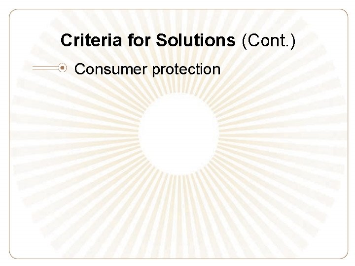 Criteria for Solutions (Cont. ) Consumer protection