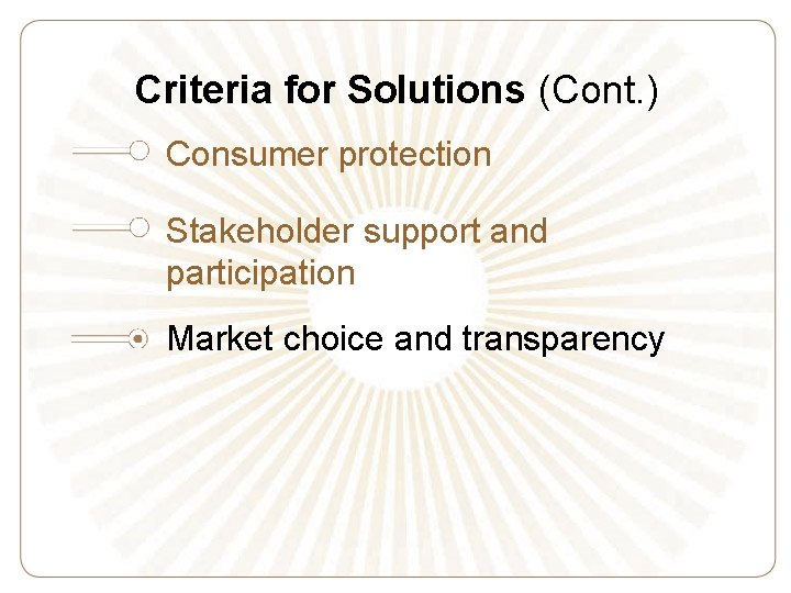 Criteria for Solutions (Cont. ) Consumer protection Stakeholder support and participation Market choice and