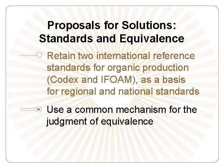 Proposals for Solutions: Standards and Equivalence Retain two international reference standards for organic production