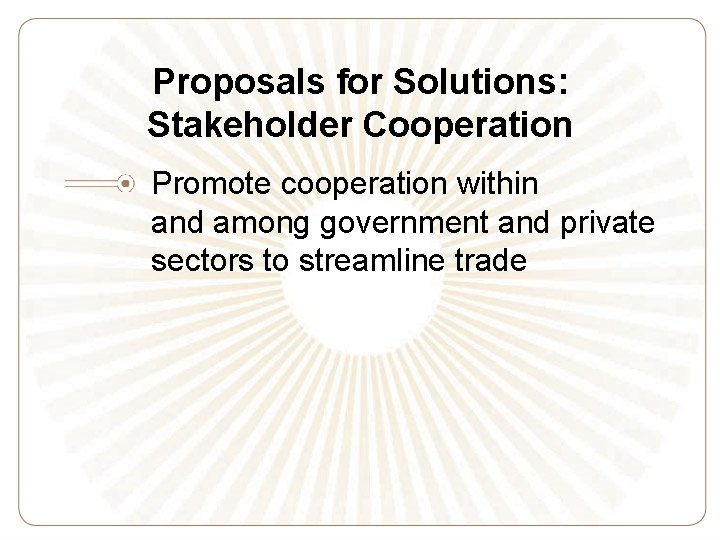 Proposals for Solutions: Stakeholder Cooperation Promote cooperation within and among government and private sectors