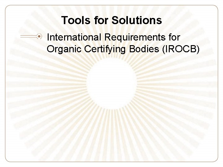 Tools for Solutions International Requirements for Organic Certifying Bodies (IROCB)