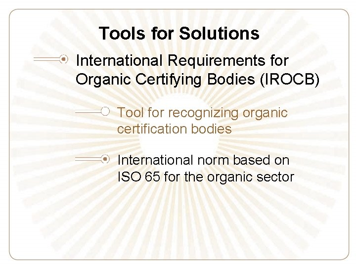 Tools for Solutions International Requirements for Organic Certifying Bodies (IROCB) Tool for recognizing organic