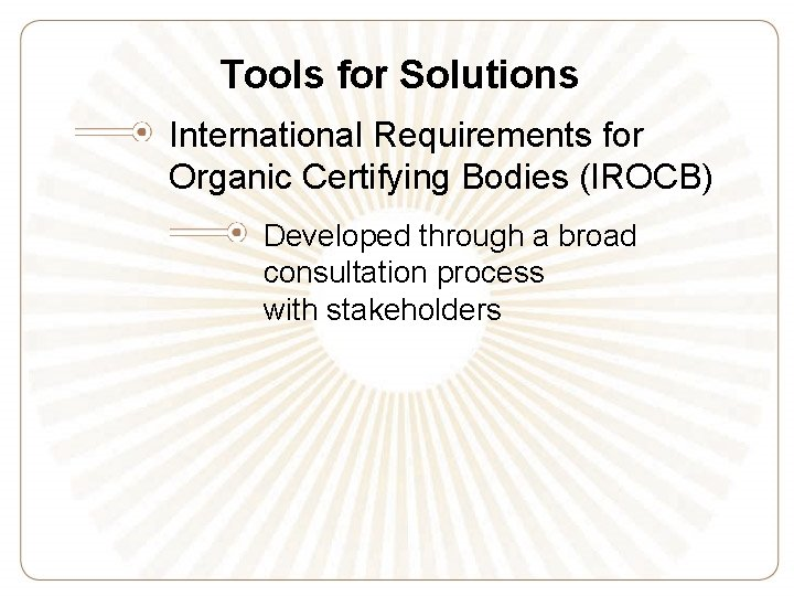 Tools for Solutions International Requirements for Organic Certifying Bodies (IROCB) Developed through a broad