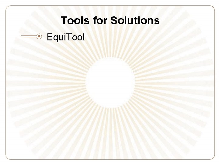 Tools for Solutions Equi. Tool