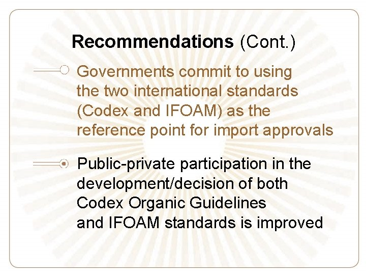 Recommendations (Cont. ) Governments commit to using the two international standards (Codex and IFOAM)