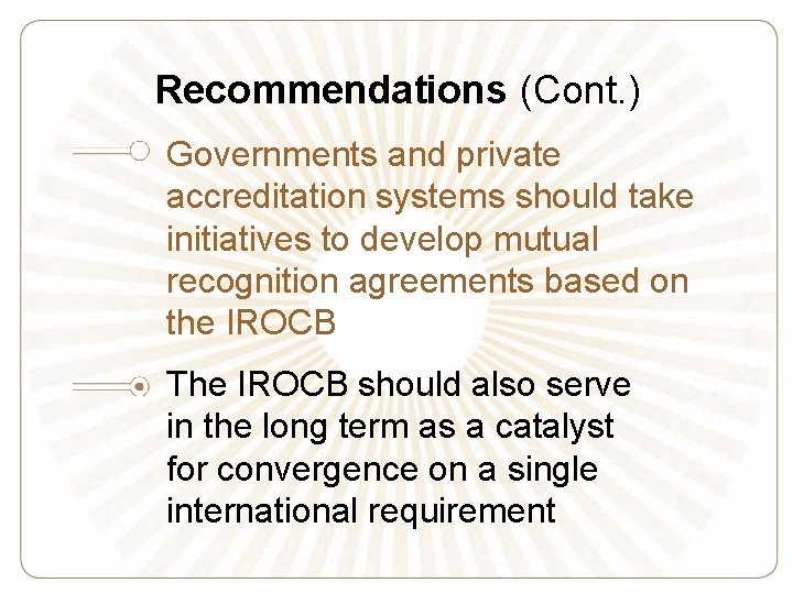 Recommendations (Cont. ) Governments and private accreditation systems should take initiatives to develop mutual