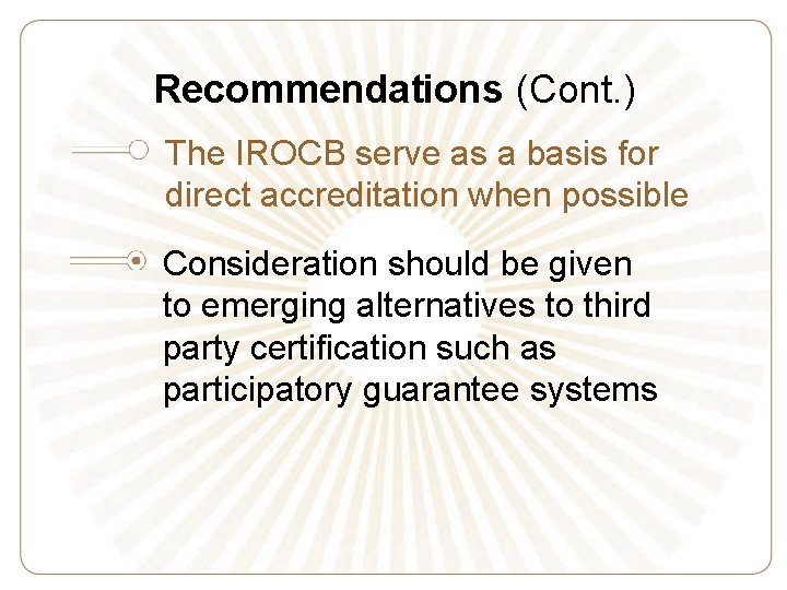 Recommendations (Cont. ) The IROCB serve as a basis for direct accreditation when possible