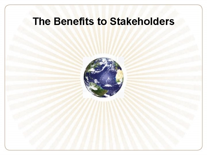 The Benefits to Stakeholders