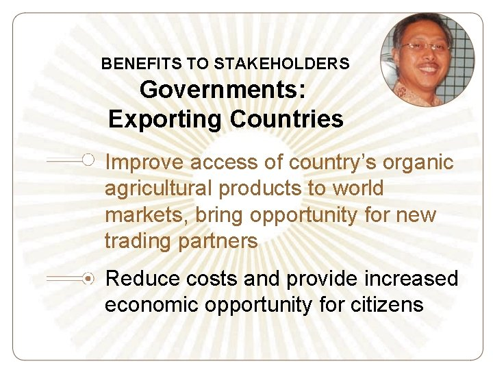 BENEFITS TO STAKEHOLDERS Governments: Exporting Countries Improve access of country's organic agricultural products to