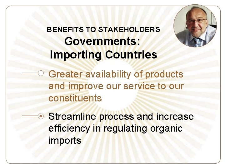 BENEFITS TO STAKEHOLDERS Governments: Importing Countries Greater availability of products and improve our service
