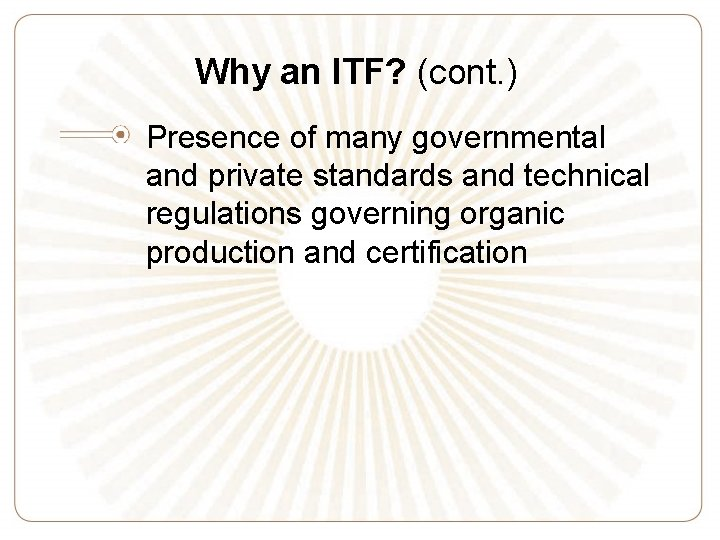 Why an ITF? (cont. ) Presence of many governmental and private standards and technical