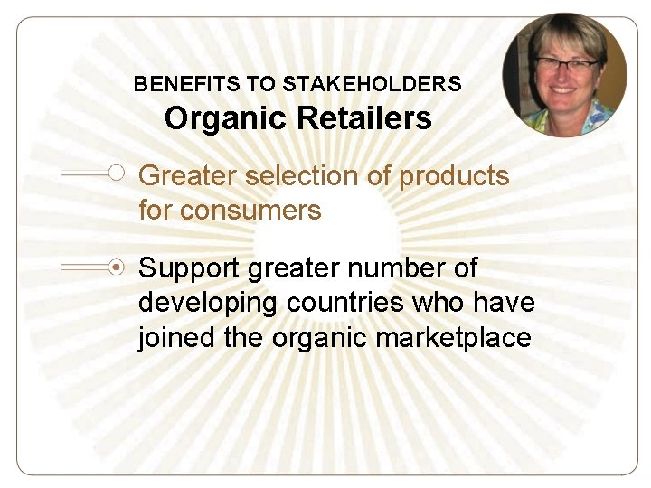BENEFITS TO STAKEHOLDERS Organic Retailers Greater selection of products for consumers Support greater number