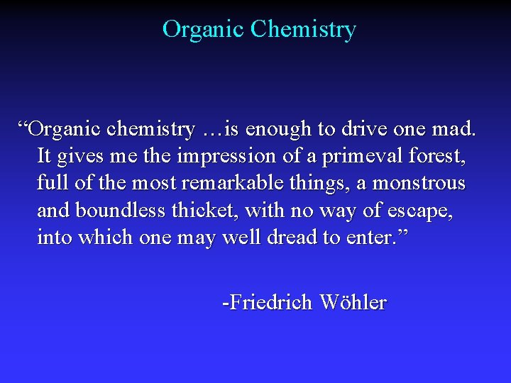 """Organic Chemistry """"Organic chemistry …is enough to drive one mad. It gives me the"""