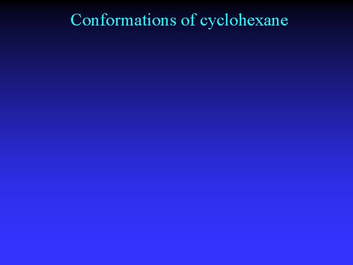 Conformations of cyclohexane