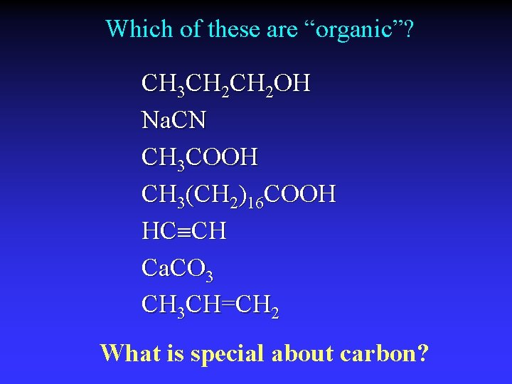 """Which of these are """"organic""""? CH 3 CH 2 OH Na. CN CH 3"""