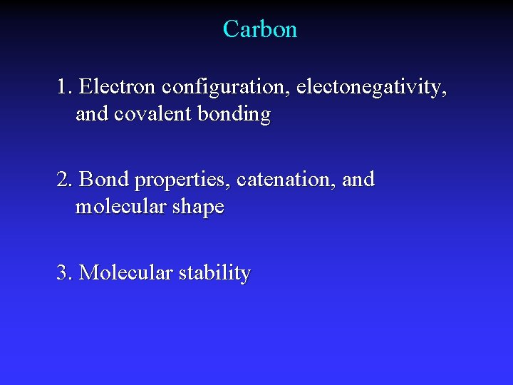 Carbon 1. Electron configuration, electonegativity, and covalent bonding 2. Bond properties, catenation, and molecular