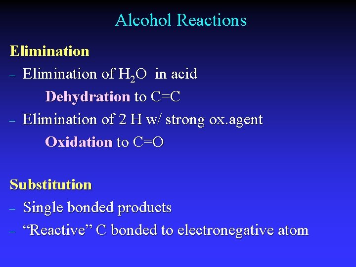 Alcohol Reactions Elimination – Elimination of H 2 O in acid Dehydration to C=C
