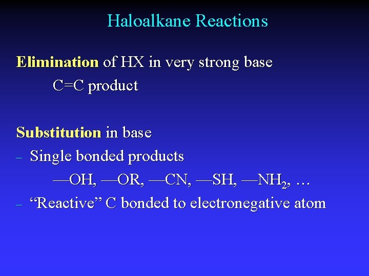 Haloalkane Reactions Elimination of HX in very strong base C=C product Substitution in base