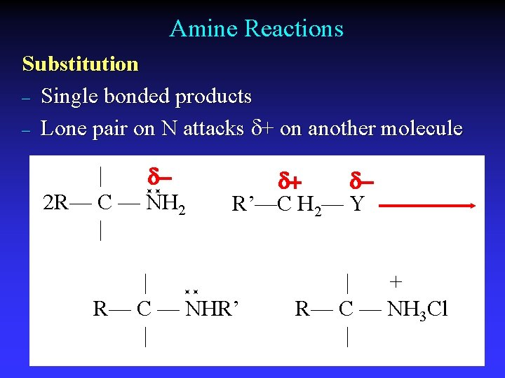 Amine Reactions Substitution – Single bonded products – Lone pair on N attacks d+