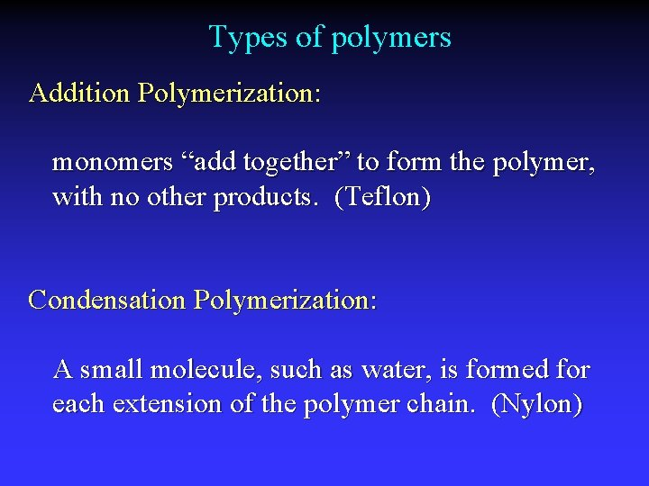 """Types of polymers Addition Polymerization: monomers """"add together"""" to form the polymer, with no"""