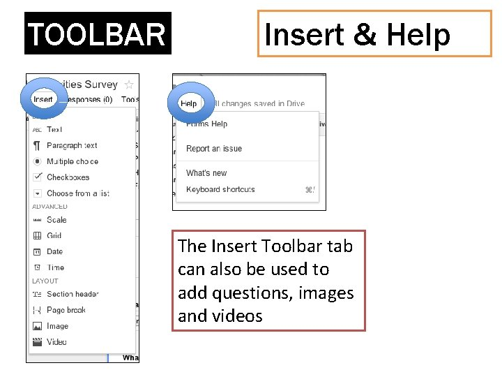 TOOLBAR Insert & Help The Insert Toolbar tab can also be used to add